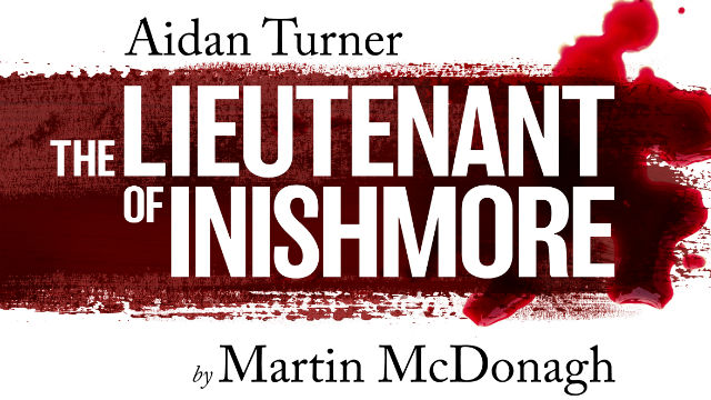 The Lieutenant of Inishmore written in white on a band of red smeared across a white background. Aidan Turner is written above. By Martin McDonagh is written below.