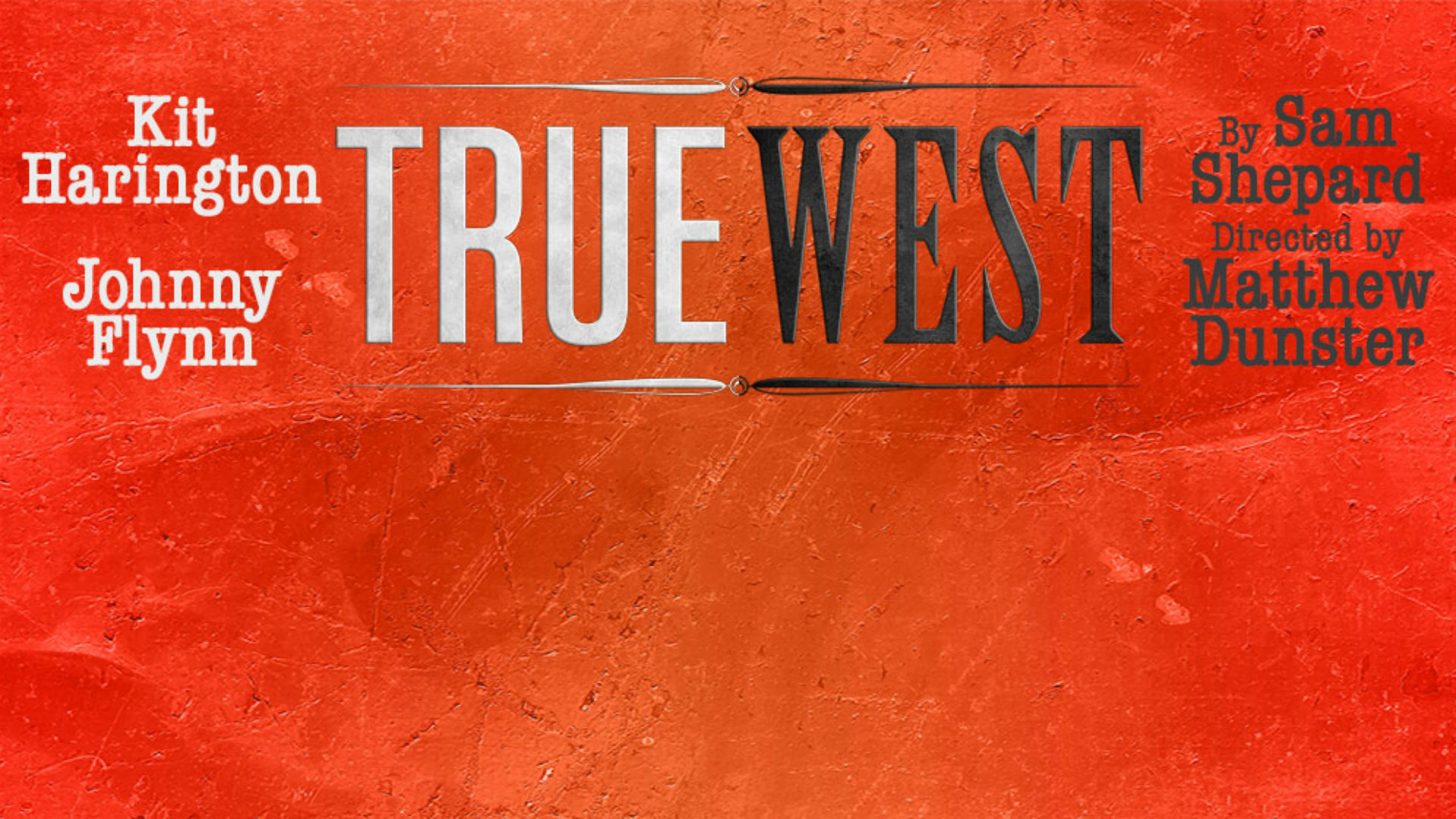 True West written on an orange background. Actors names Kit Harington and Johnny Flynn written in white on the left. By Sam Shepard Directed by Matthew Dunster written in black on the right.